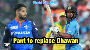 World Cup 2019 | Shikhar Dhawan ruled out of WC, Pant to replace opener [Video]