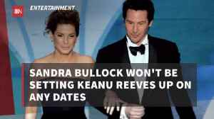Sandra Bullock Won't Get Involved With Keanu Reeves Dating Life [Video]