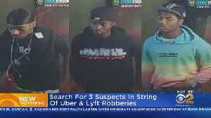 3 Suspects Sought In Rideshare Robbery Spree [Video]