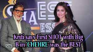 Excited Kriti says First SHOT with Big B in 'CHEHRE' was the best [Video]