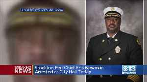 Stockton Fire Chief Erik Newma n Arrested At City Hall [Video]