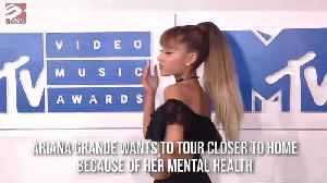 Ariana Grande wants to tour closer to home because of her mental health [Video]