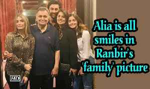 News video: Alia Bhatt is all smiles in Ranbir's 'family' picture