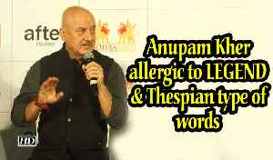 I am allergic to LEGEND & Thespian type of words: Anupam Kher [Video]