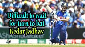 World Cup 2019 | Difficult to wait for turn to bat: Kedar Jadhav [Video]