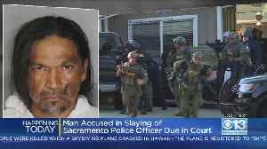 Man Accused In Sacramento Officer's Killing Due In Court [Video]