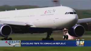 Delta Air Lines Now Allowing Cancellations To Dominican Republic Amid Mysterious Deaths [Video]