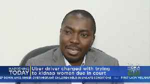 Uber Driver Accused Of Attempted Kidnapping In Court [Video]