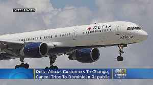 Delta Allows Customers To Change, Cancel Trips To Dominican Republic [Video]