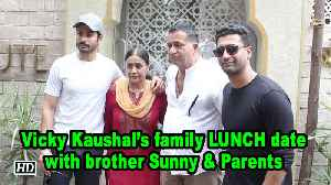 Vicky Kaushal's family LUNCH date with brother Sunny & Parents [Video]