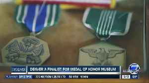 Denver is a finalist for Medal of Honor Museum [Video]