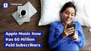 Apple Music Now Has 60 Million Paid Subscribers [Video]