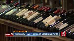 SCOTUS ruling on TN liquor law could impact local stores [Video]