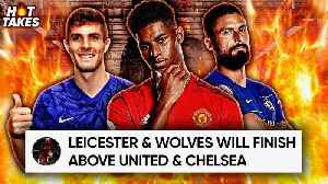 'Manchester United & Chelsea Will DROP OUT Of The Top 6 Next Season"