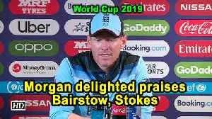 World Cup 2019 | Morgan delighted praises Bairstow, Stokes [Video]