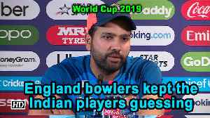 World Cup 2019 | England bowlers kept the the Indian players guessing: Rohit Sharma [Video]