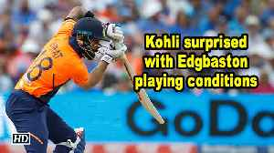 World Cup 2019 | Kohli surprised with Edgbaston playing conditions [Video]