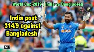 World Cup 2019 | India post 314/9 against Bangladesh [Video]