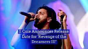 J. Cole Announces ReleaseDate for 'Revenge of theDreamers III' [Video]