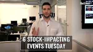 Markets News Flash: 6 Stock-Impacting Events Tuesday [Video]