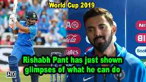 World Cup 2019 | Rishabh Pant has just shown glimpses of what he can do: KL Rahul [Video]