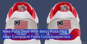 Nike Removes Betsy Ross Flag Shoes At Colin Kaepernick's Request [Video]