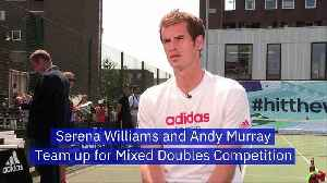 Serena Williams and Andy Murray Team up for Mixed Doubles Competition [Video]