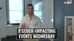Markets News Flash: 9 Stock-Impacting Events Wednesday [Video]