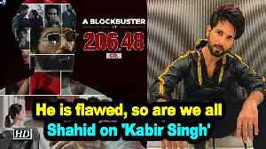 He is flawed, so are we all: Shahid on 'Kabir Singh' [Video]