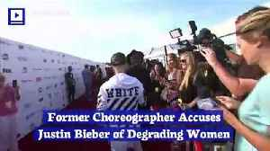 Former Choreographer Accuses Justin Bieber of Degrading Women [Video]