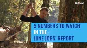 5 Numbers to Watch in the June Jobs' Report [Video]