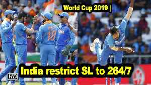 World Cup 2019 | India restrict SL to 264/7 [Video]