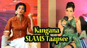 Kangana SLAMS Taapsee, Be ready to take DIGS in return [Video]