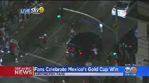Fans Spill Out Into The Streets To Celebrate Mexico's Gold Cup Win [Video]
