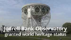 Jodrell Bank Observatory granted World Heritage status [Video]
