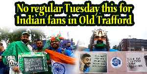 World Cup 2019 | No regular Tuesday this for Indian fans in Old Trafford [Video]