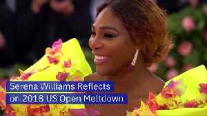 Serena Williams Reflects on 2018 US Open Meltdown [Video]