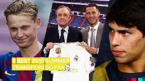 The 5 best summer football transfers so far! [Video]