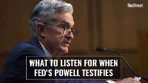 What to Listen For When Fed's Powell Testifies [Video]