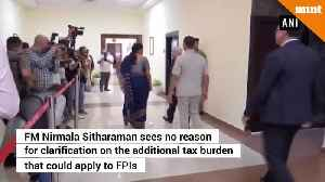 News video: Nirmala Sitharaman No reason to clarify higher tax on foreign portfolio investors