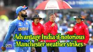 News video: World Cup 2019 | Advantage India if notorious Manchester weather strikes reserve day