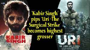 'Kabir Singh' pips 'Uri -The Surgical Strike' becomes highest grosser [Video]