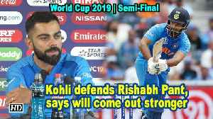 World Cup 2019 | Kohli defends Rishabh Pant, says will come out stronger [Video]