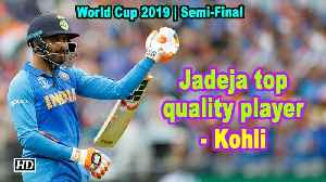 World Cup 2019 | Jadeja top quality player, says Kohli [Video]