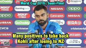 News video: World Cup 2019 | Many positives to take back: Kohli after losing to NZ