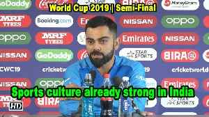 World Cup 2019 |  Sports culture already strong in India: Kohli [Video]