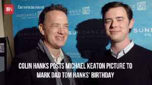 Colin Hanks Teases His Dad On His Birthday [Video]
