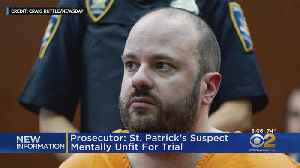 St. Patrick's Arson Suspect Unfit To Stand Trial [Video]