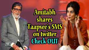Amitabh shares Taapsee's SMS on twitter | Check out what he says [Video]