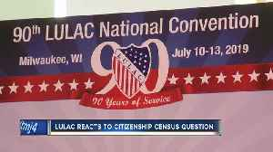 LULAC reacts to citizenship Census question [Video]